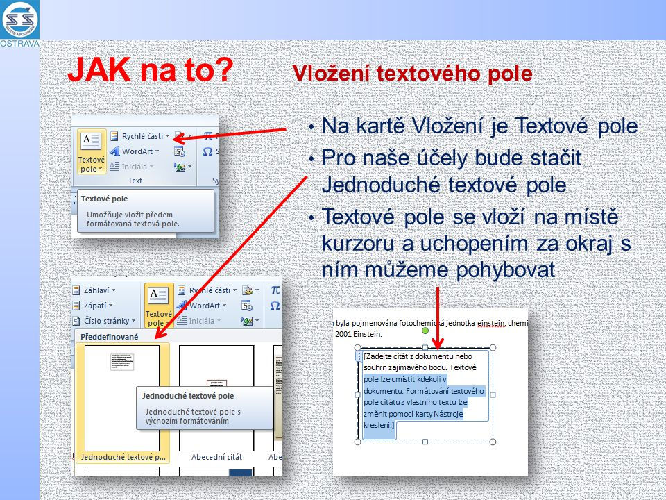 Do textového pole můžeme vkládat i obrázek Klepnutím na okraj Textové pole zvýrazníme a můžeme s ním pracovat Pravým tlačítkem myši nastavíme Formát textového pole, třeba obtékání textem Vlastnosti textového pole JAK na to?