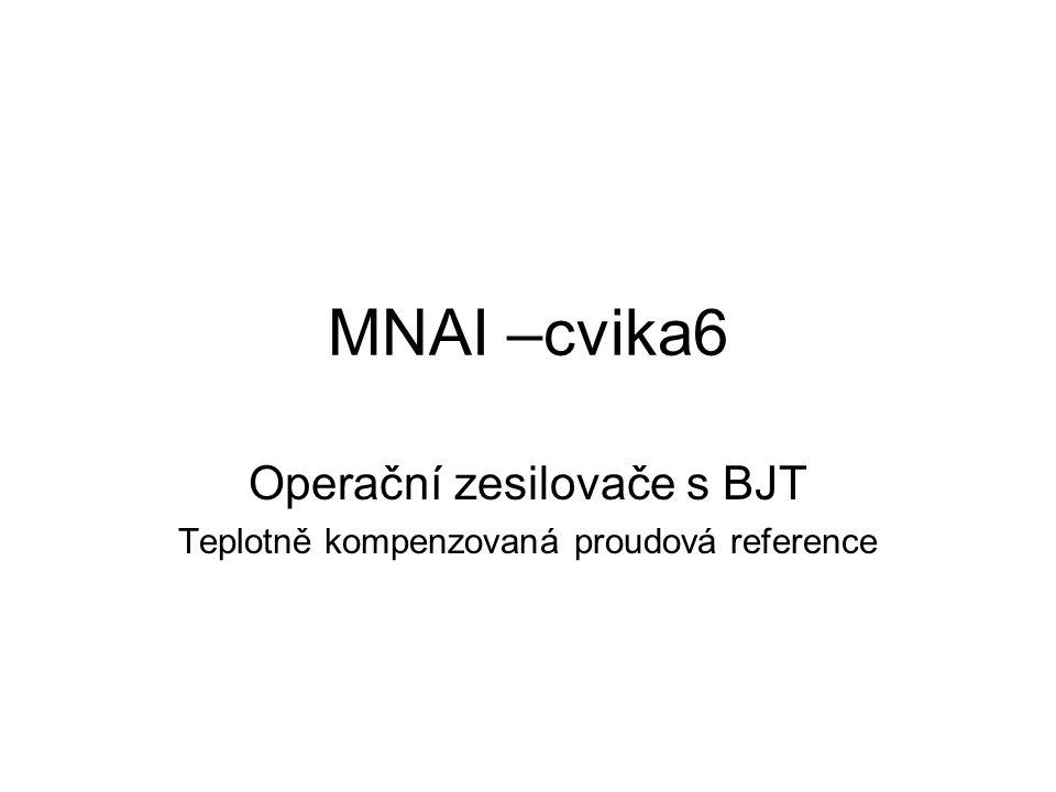 Modely lze získat na http://www.umel.feec.vutbr.cz/~prokop/MNAI/MNAI.htm knihovna current_sources.libhttp://www.umel.feec.vutbr.cz/~prokop/MNAI/MNAI.htm Pro simulace je použito modelu tranzistoru s DC parametry uvažovanými při výpočtu: NPN: Is = 2.10 -16 A  = 100 Sklon výstupní charakteristiky 0.5 μA/V při Ic=30uA (V E =60V) (v tomto cvičení bude nutno upravit na V E =80V) PNP: Is = 2.10 -16 A  = 50 Sklon výstupní charakteristiky 1 μA/V při Ic=30uA (V E =30V) (v tomto cvičení bude nutno upravit na V E =80V) Pozn: přesné V T pro 300K je 25.851241 mV