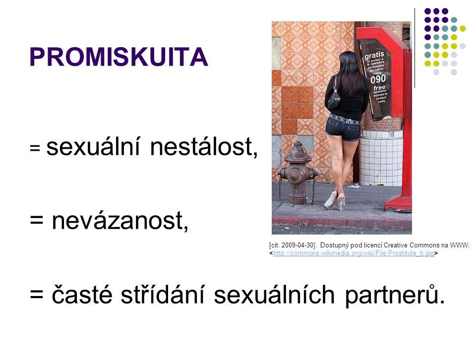 PROMISKUITA Lze obtížně stanovit hranice, toho co je už považováno za promiskuitní jednání Posouzení závisí na normách společnosti - mimomanželský sex - více sexuálních partnerů - časté střídání sexuálních partnerů