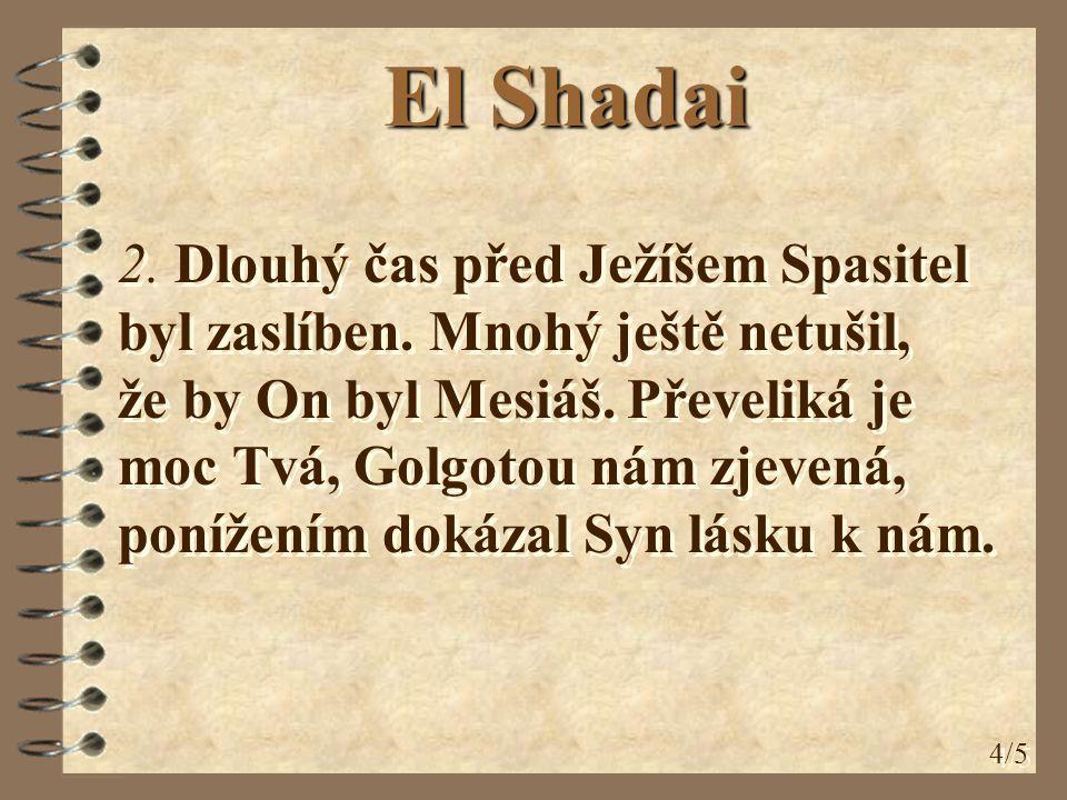 5/5 Ref.: El shadai, el shadai, el eljon na Adonai.