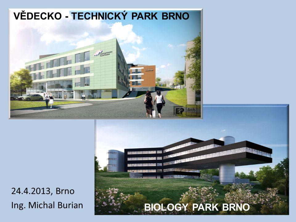 Představení projektů VĚDECKO - TECHNICKÝ PARK 6 907m 2 celková plocha 193 m 2 PI multi-oborový, technologicky orientovaný, výzkum, vývoj a inovace určeno pro inovativní firmy, klastry, start-up projekty VUT v Brně zahájení provozu 07/ 2014 BIOLOGY PARK BRNO 6 535 m 2 celková plocha 200 m 2 PI výzkum, vývoj a inovace v oblasti biomedicíny a biotechnologií určeno pro inovativní firmy, klastry, start-up projekty Masarykova univerzita zahájení provozu 01/ 2015