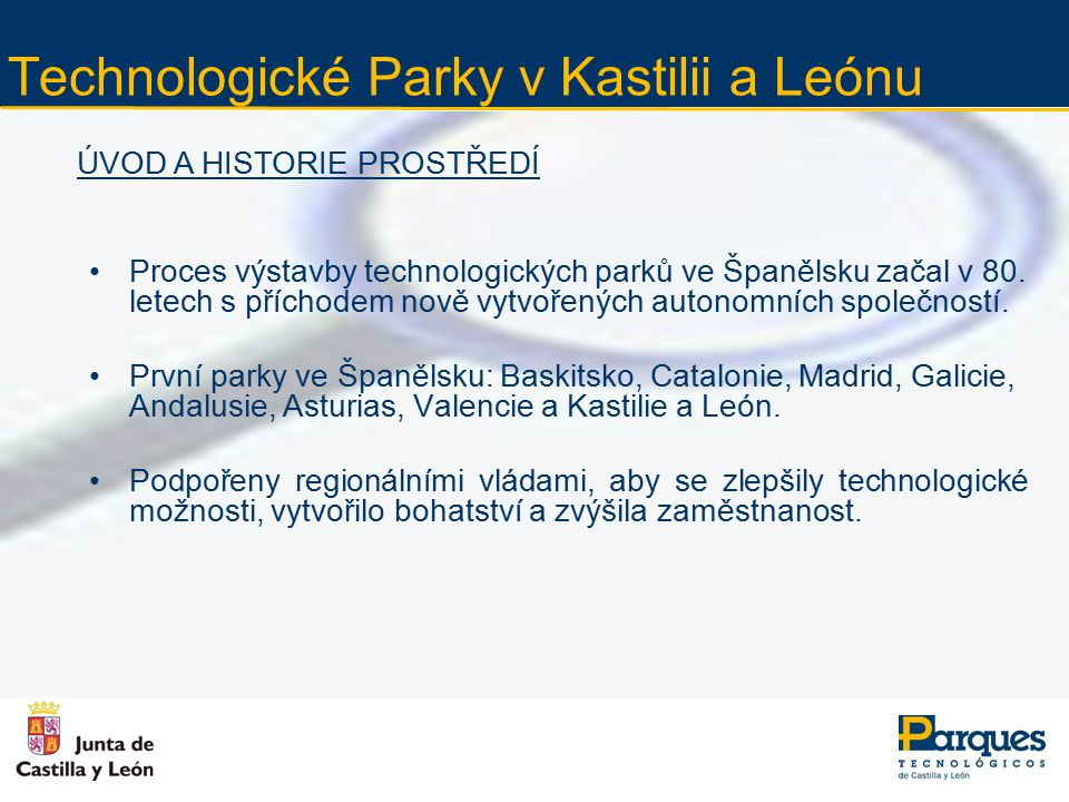 Technologické Parky v Kastilii a Leónu CÍLE –Rozšíření místní ekonomiky se zaměřením na vysoce konkurenceschopné sektory.