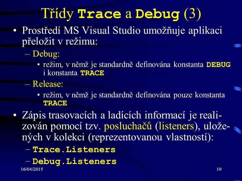 16/04/201520 Třídy Trace a Debug (4) V roli posluchačů mohou být použity např.