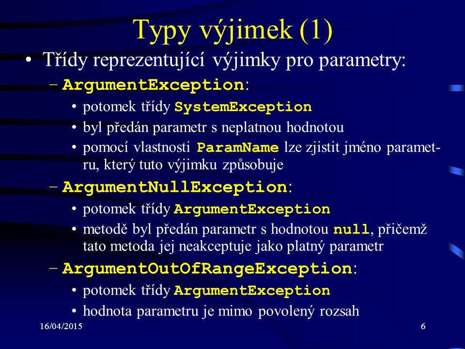 16/04/20157 Typy výjimek (2) Třídy pro aritmetické výjimky: –ArithmeticException : potomek třídy SystemException nastala chyba při aritmetické operaci nebo při převodu –DivideByZeroException : potomek třídy ArithmeticException došlo k dělení nulou –OverflowException : potomek třídy ArithmeticException aritmetická operace nebo převod skončil přetečením vý- sledku