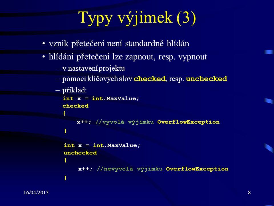16/04/20159 Typy výjimek (4) Třídy pro výjimky při provádění I/O operací (de- finovány ve jmenném prostoru System.IO ): –IOException : potomek třídy SystemException bázová třída pro chyby při zpracování vstupu a výstupu –FileNotFoundException : potomek třídy IOException vzniká při pokusu o zpřístupnění neexistujícího souboru –PathTooLongException : potomek třídy IOException dochází k ní jestliže cesta nebo název souboru je delší než systémem definované maximum