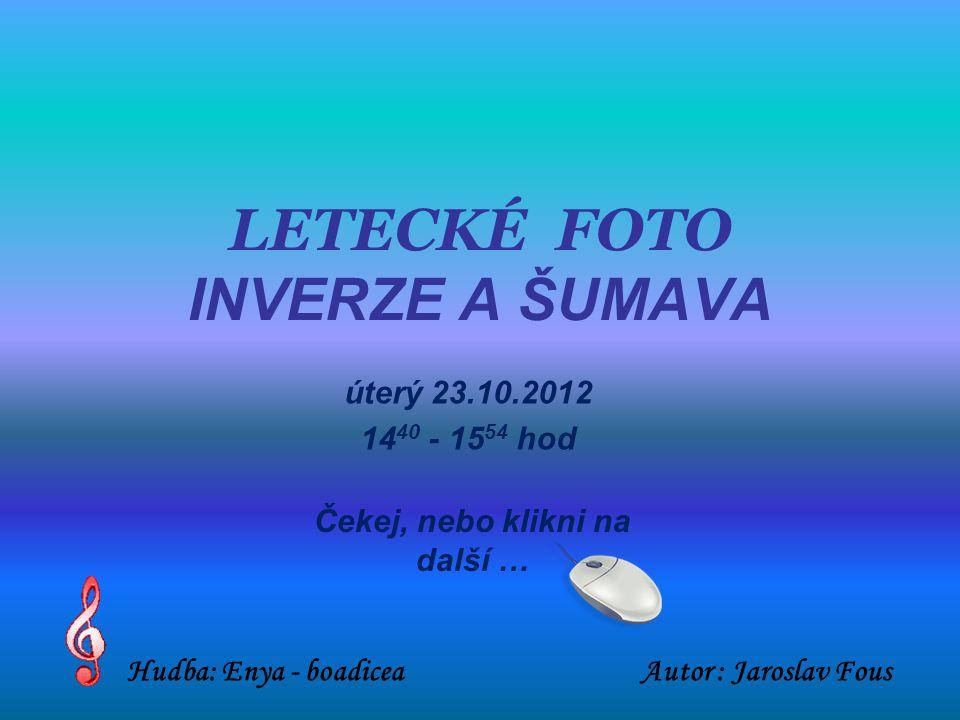 LETECKÉ FOTO INVERZE A ŠUMAVA úterý 23.10.2012 14 40 - 15 54 hod Čekej, nebo klikni na další … Autor : Jaroslav FousHudba: Enya - boadicea