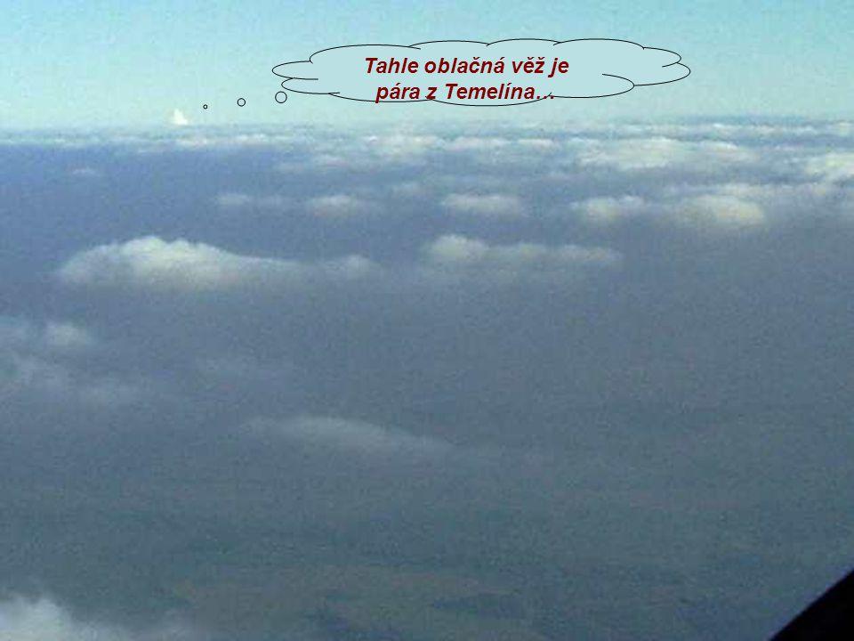 Tahle oblačná věž je pára z Temelína…