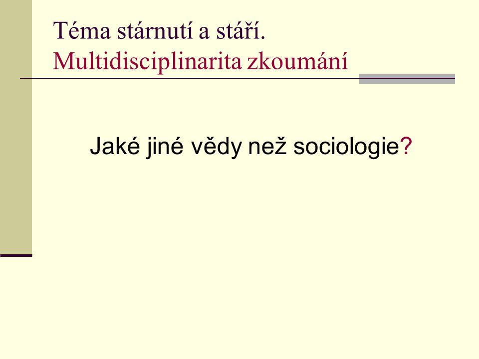 Rodinná gerontosociologie Gerontosociologie – viz výše Sociologie rodiny Rodina – širší pojetí ve smyslu vertikálním horizontálním