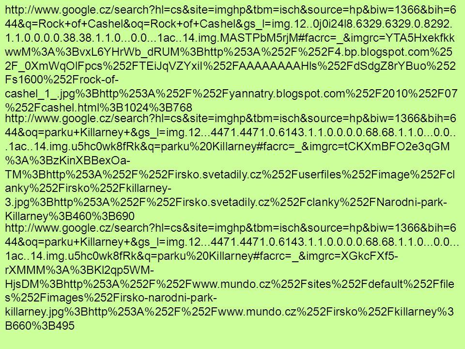 http://www.google.cz/search?hl=cs&site=imghp&tbm=isch&source=hp&biw=1366&bih=6 44&oq=Dursey+Head+&gs_l=img.12...6606.6606.0.8177.1.1.0.0.0.0.85.85.1.1.0...0.0...1 ac..14.img.tlJ- tCAQFuw&q=Dursey%20Head#facrc=_&imgrc=bNLav6pHffhg0M%3A%3Bk8ylE2HCdH kiZM%3Bhttp%253A%252F%252Fwww.promitani.cz%252Fwp- content%252Fuploads%252F2012%252F09%252Fdurseyend.jpg%3Bhttp%253A%252 F%252Fwww.promitani.cz%252Firsko%252F%3B328%3B500 http://www.google.cz/search?hl=cs&site=imghp&tbm=isch&source=hp&biw=1366&bih=6 44&oq=Dursey+Head+&gs_l=img.12...6606.6606.0.8177.1.1.0.0.0.0.85.85.1.1.0...0.0...1 ac..14.img.tlJ- tCAQFuw&q=Dursey%20Head#facrc=_&imgrc=z28IaAErdSKyDM%3A%3B- XbM1HvvOwp0RM%3Bhttp%253A%252F%252Fwww.prcikalujan.com%252Fwp- content%252Fmyfotos%252FDursey%252FImg0156.jpg%3Bhttp%253A%252F%252Fw ww.prcikalujan.com%252F2007%252F08%252F26%252Fdursey- head%252Findex.html%3B410%3B617 http://www.google.cz/search?hl=cs&site=imghp&tbm=isch&source=hp&biw=1366&bih=6 44&q=Dursey&oq=Dursey&gs_l=img.12..0i19l5j0i5i10i19.4331.4331.0.7392.1.1.0.0.0.0.