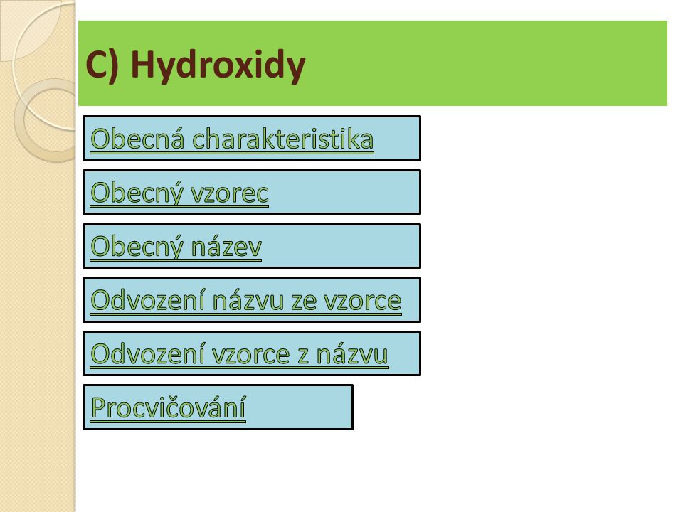 Hydroxidy Hydroxidy jsou tříprvkové sloučeniny, které obsahují hydroxidové anionty (OH) - vázané zpravidla na kationty kovů.