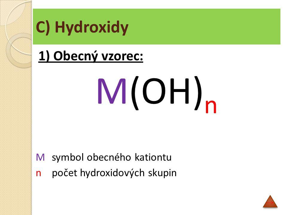 C) Hydroxidy 2) Obecný název: podstatné jméno hydroxid + přídavné jméno, které je odvozené od názvu prvku, který hydroxid vyváří a jehož koncovka odpovídá náboji kationtukoncovka Př.