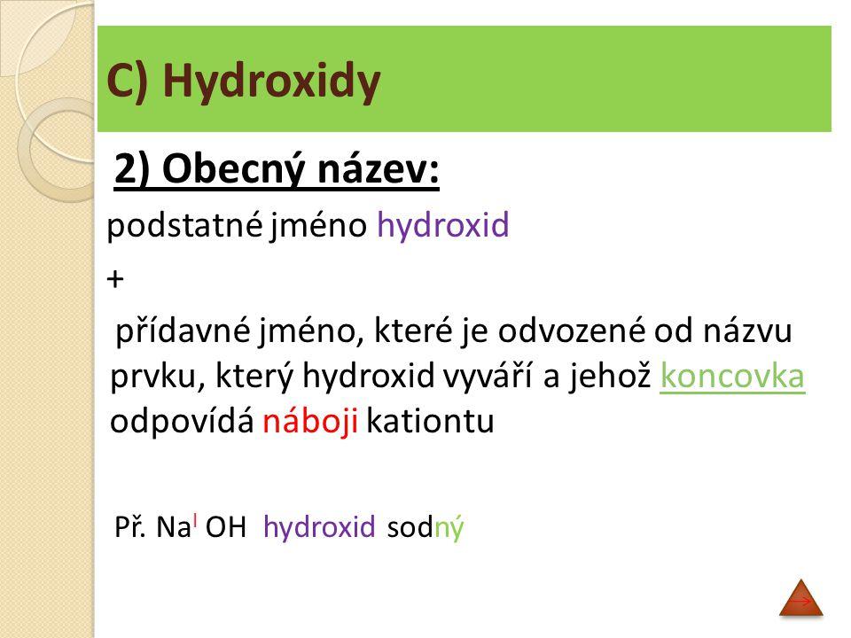 Názvosloví hydroxidů Přehled koncovek podle oxidačního čísla : Oxidační čísloKoncovka I- ný II- natý III- itý IV- ičitý V- ečný, - ičný VI- ový VII- istý VIII- ičelý