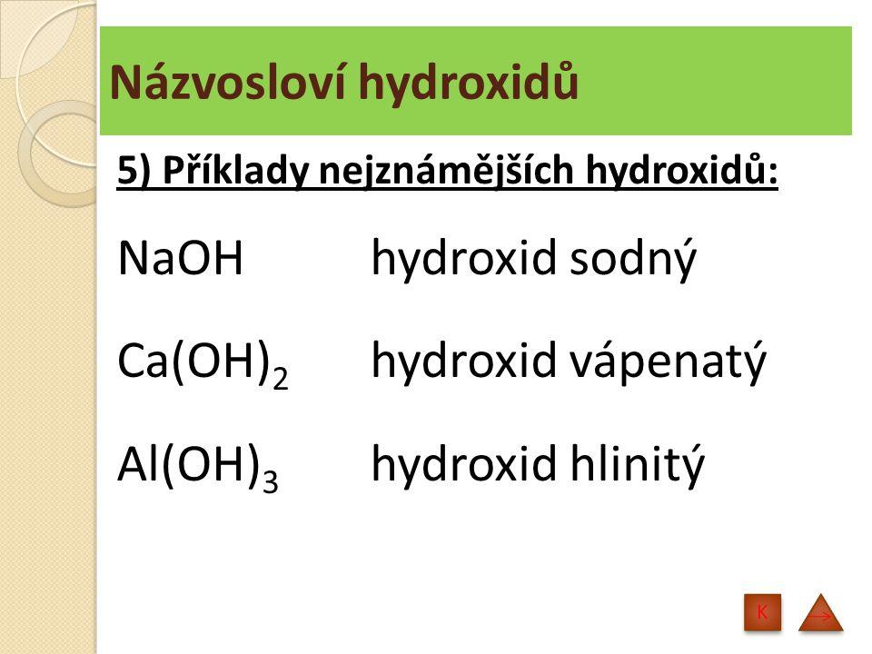 Názvosloví hydroxidů - procvičování Fe(OH) 3 Mg(OH) 2 Mn(OH) 4 KOH hydroxid železitý hydroxid hořečnatý hydroxid manganičitý hydroxid draselný 1) Určete název hydroxidu: K