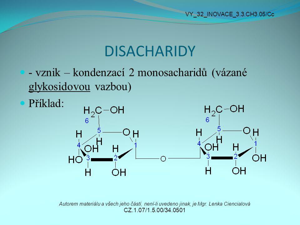 DISACHARIDY Rozdělení: a) redukující – obsahují alespoň 1 volný poloacetalový hydroxyl  glykosidová vazba vzniká mezi C1 jednoho monosacharidu a C4 druhého monosacharidu b) neredukující – neobsahují volný poloacetalový hydroxyl  glykosidová vazba vzniká mezi C1 jednoho monosacharidu a C1 druhého monosacharidu (u aldos) nebo C2 druhého monosacharidu (u ketos) Autorem materiálu a všech jeho částí, není-li uvedeno jinak, je Mgr.
