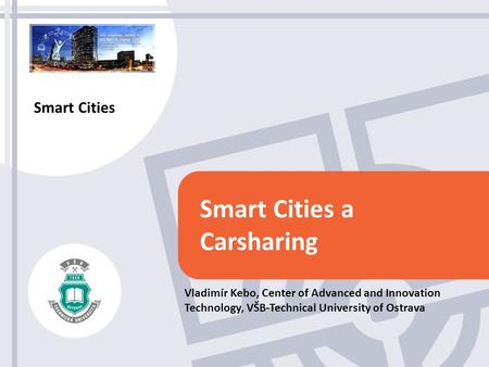 The 5th International Conference on Internet of Things 2015 Coex, Soeul, S. Korea Oct. 26-28, 2015 Smart Cities a Carsharing Vladimír Kebo, Center of Advanced.