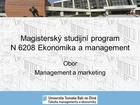 Magisterský studijní program N 6208 Ekonomika a management Obor Management a marketing.