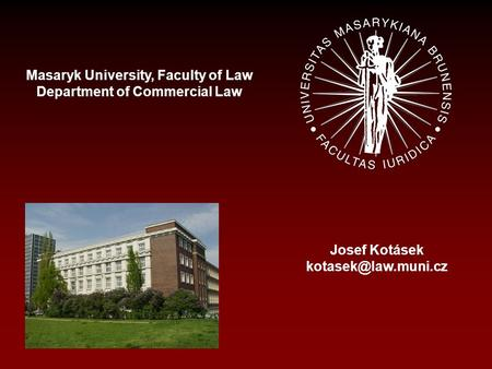 Masaryk University, Faculty of Law Department of Commercial Law Josef Kotásek