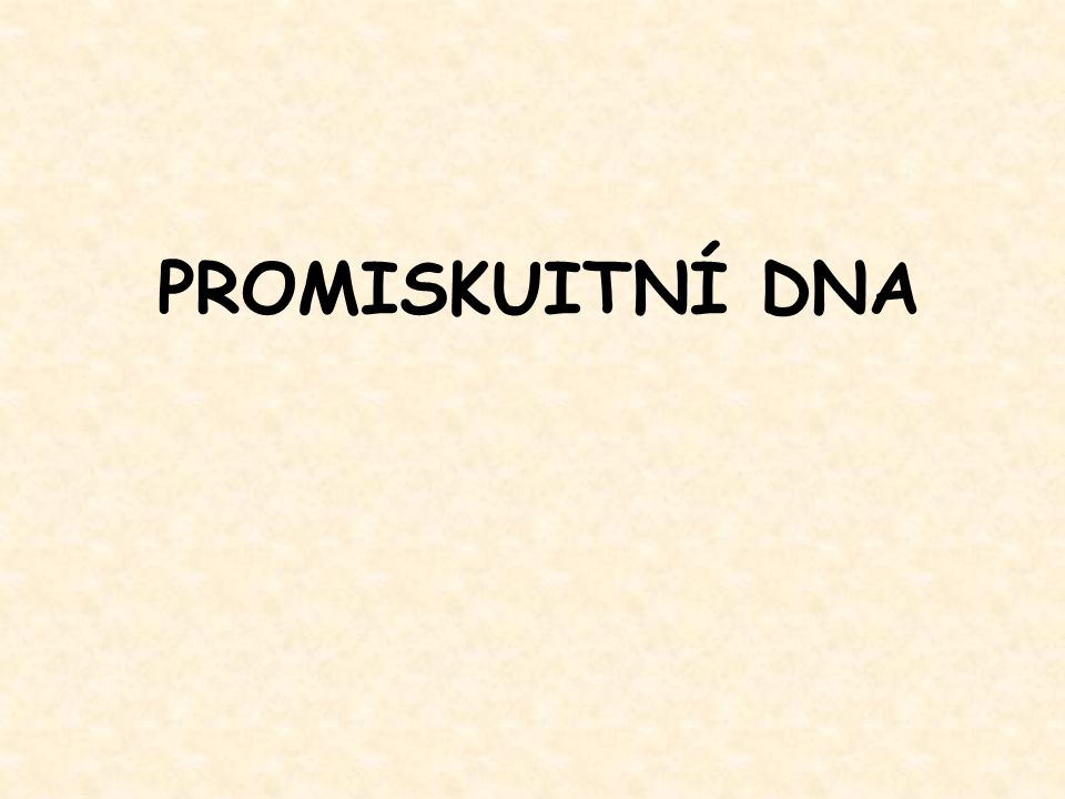 Promiscuous DNA (Ellis, 1982) Endosymbiotic gene transfer is ubiquitous… … at frequencies that were previously unimaginable .