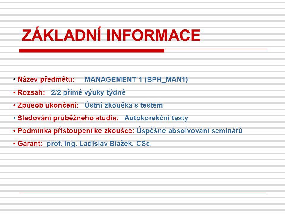 Základní: BLAŽEK, L.Management. Organizování, rozhodování, ovlivňování.