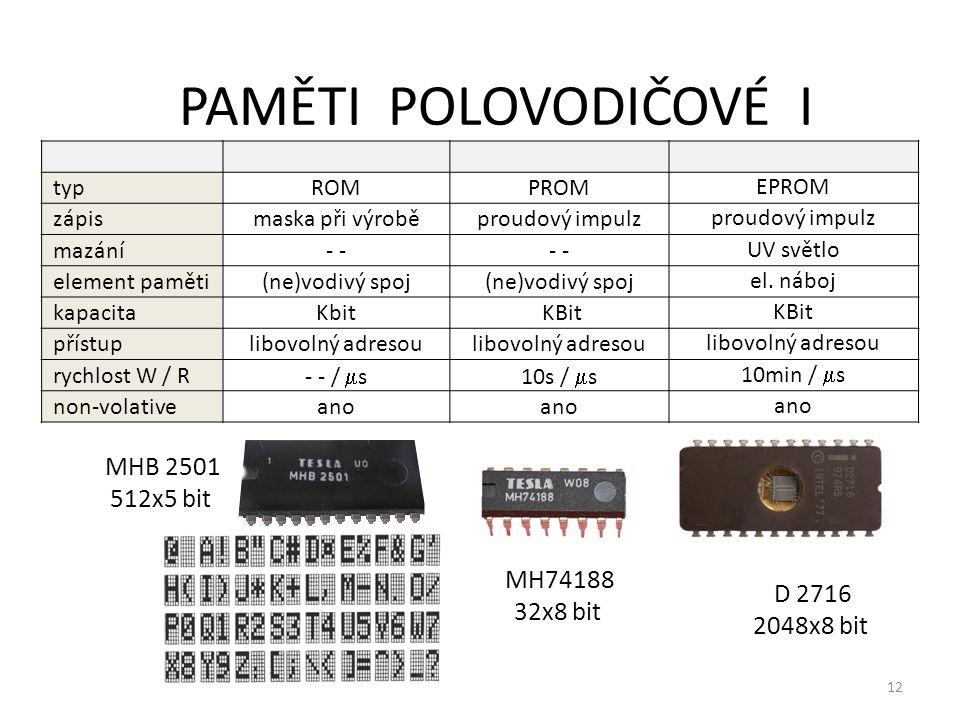 13 PAMĚTI POLOVODIČOVÉ II typEEPROMFLASH RAM zápisproudový impulz mazánípři zápisu element pamětiel.