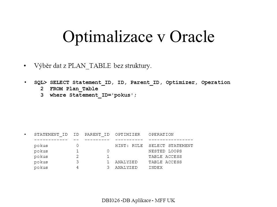 DBI026 -DB Aplikace - MFF UK Optimalizace v Oracle Výběr dat z PLAN_TABLE se strukturou.