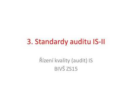 3. Standardy auditu IS-II Řízení kvality (audit) IS BIVŠ ZS15.