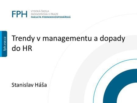 Trendy v managementu a dopady do HR Stanislav Háša.