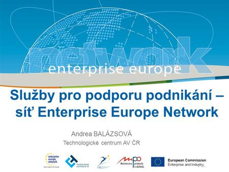 Title Sub-title PLACE PARTNER'S LOGO HERE European Commission Enterprise and Industry Služby pro podporu podnikání – síť Enterprise Europe Network Andrea.