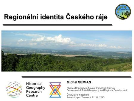 Regionální identita Českého ráje Michal SEMIAN Charles University in Prague, Faculty of Science, Department of Social Geography and Regional Development.