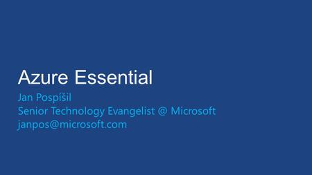 Azure Essential Jan Pospíšil Senior Technology Microsoft