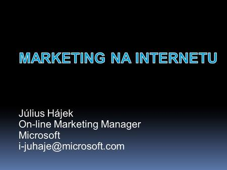 Július Hájek On-line Marketing Manager Microsoft