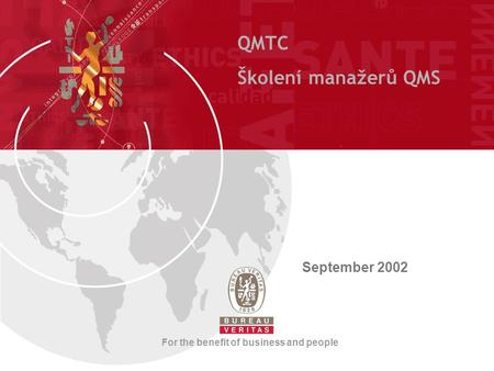 For the benefit of business and people QMTC Školení manažerů QMS September 2002.