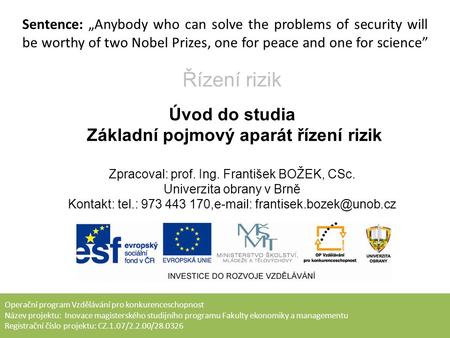 "Sentence: ""Anybody who can solve the problems of security will be worthy of two Nobel Prizes, one for peace and one for science"" Operační program Vzdělávání."