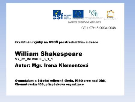 VY_32_INOVACE_3_1_1. William Shakespeare 26.4. 1564 - 23.4. 1616 č.1 – Stratford nad Avonou č.2 -William Shakespeare.