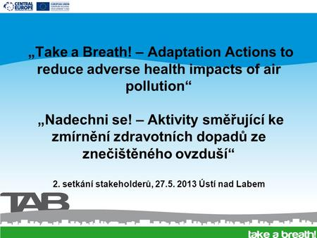 """Take a Breath! – Adaptation Actions to reduce adverse health impacts of air pollution"" ""Nadechni se! – Aktivity směřující ke zmírnění zdravotních dopadů."
