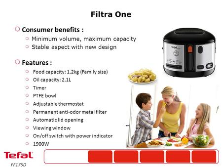 Consumer benefits : Minimum volume, maximum capacity Stable aspect with new design Features : Food capacity: 1,2kg (Family size) Oil capacity: 2,1L Timer.