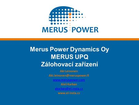 1 The information contained in this document and any copyright attached to it is the sole property of Merus Power Dynamics Oy. Any unauthorized reproduction.