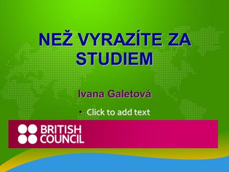 Click to add text Click to add text NEŽ VYRAZÍTE ZA STUDIEM Ivana Galetová.