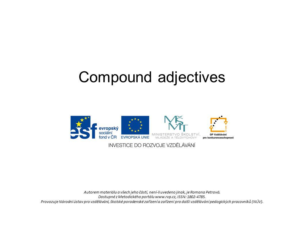 Compound adjectives Složená přídavná jména jsou samostatná přídavná jména složená obvykle ze dvou slov spojených spojovníkem.