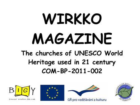 WIRKKO MAGAZINE The churches of UNESCO World Heritage used in 21 century COM-BP-2011-002.