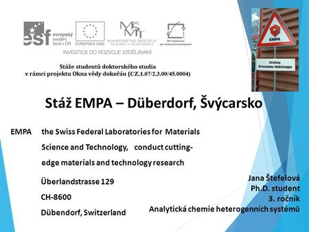Stáž EMPA – Düberdorf, Švýcarsko EMPAthe Swiss Federal Laboratories for Materials Science and Technology, conduct cutting- edge materials and technology.