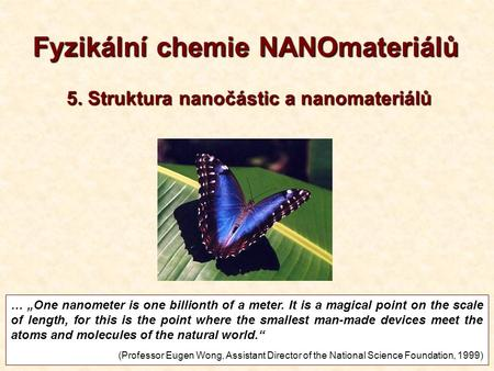 "1 Fyzikální chemie NANOmateriálů … ""One nanometer is one billionth of a meter. It is a magical point on the scale of length, for this is the point where."