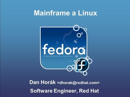 Mainframe a Linux Dan Horák Software Engineer, Red Hat.