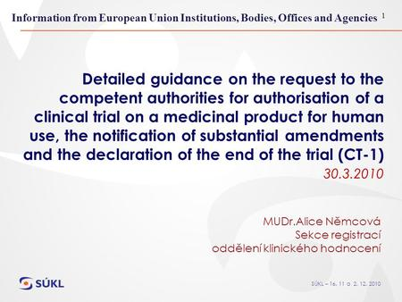 SÚKL – 16. 11 a 2. 12. 2010 1 Detailed guidance on the request to the competent authorities for authorisation of a clinical trial on a medicinal product.