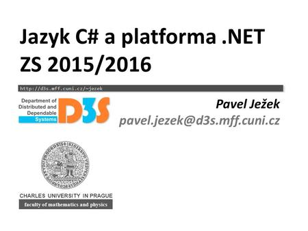 CHARLES UNIVERSITY IN PRAGUE  faculty of mathematics and physics Jazyk C# a platforma.NET ZS 2015/2016 Pavel Ježek