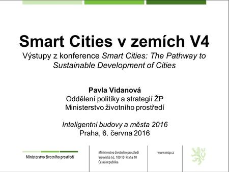 Smart Cities v zemích V4 Výstupy z konference Smart Cities: The Pathway to Sustainable Development of Cities Pavla Vidanová Oddělení politiky a strategií.