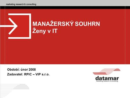 Marketing research & consulting DATAMAR - marketing research & consulting, RPIC – VIP s.r.o., Ženy v IT, 02/2008 PIC – VIP s.r.o., Ženy v IT, 02/2008 1.