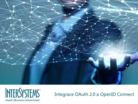 © 2016 InterSystems Corporation. All rights reserved. Integrace OAuth 2.0 a OpenID Connect.