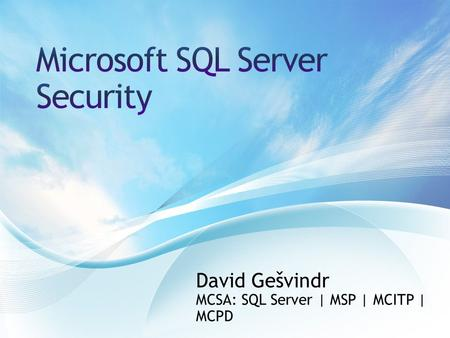 David Gešvindr MCSA: SQL Server | MSP | MCITP | MCPD.