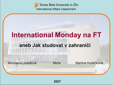 International Affairs Departement 2007 InformationQuestionsPresentations Studying Abroad Erasmus, XY, XY International Affairs Department 2007 International.